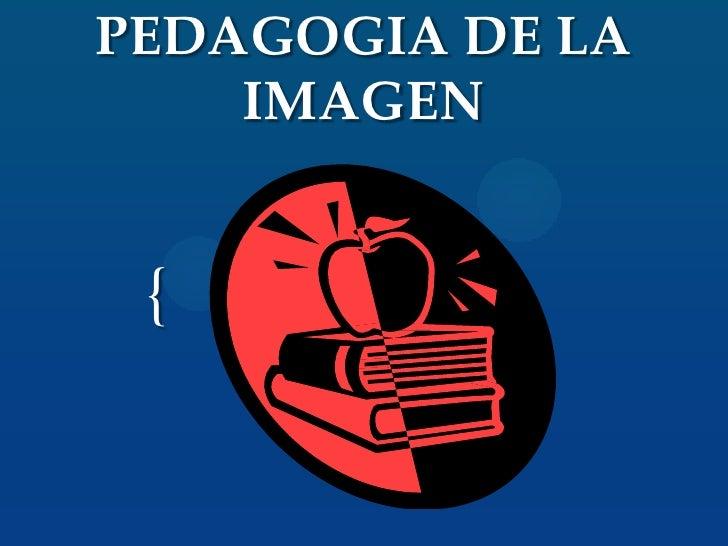 PEDAGOGIA DE LA    IMAGEN {