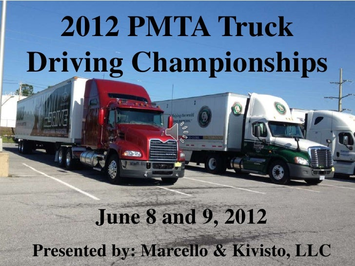 2012 PMTA TruckDriving Championships       June 8 and 9, 2012Presented by: Marcello & Kivisto, LLC