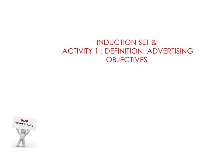 INDUCTION SET &ACTIVITY 1 : DEFINITION, ADVERTISING             OBJECTIVES