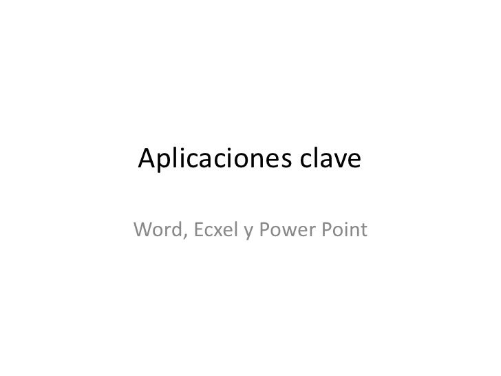 Aplicaciones claveWord, Ecxel y Power Point