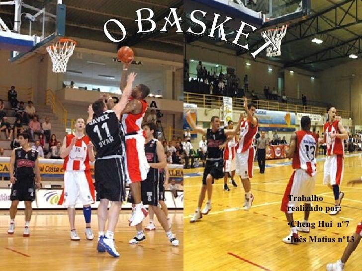 O basket <ul><li>Trabalho realizado por: </li></ul><ul><li>Cheng Hui  nº7 </li></ul><ul><li>Inês Matias nº13 </li></ul>