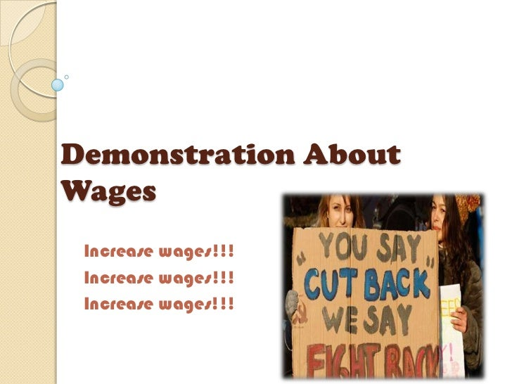 Demonstration AboutWages Increase wages!!! Increase wages!!! Increase wages!!!