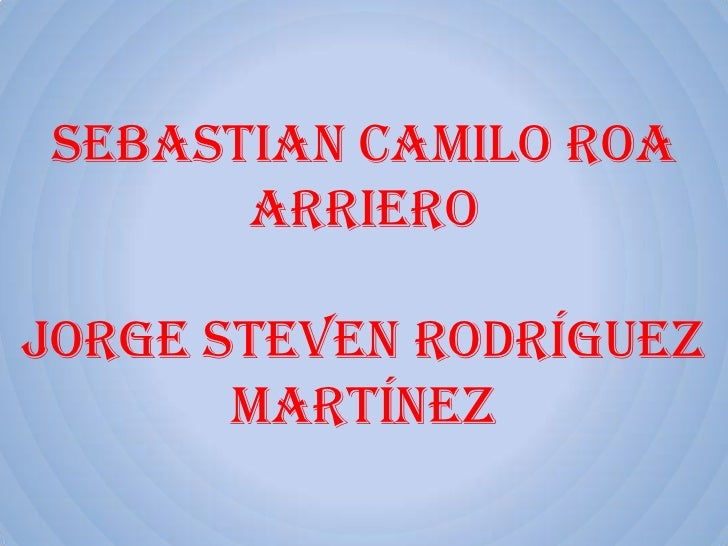 Sebastian Camilo Roa      ArrieroJorge Steven Rodríguez       Martínez