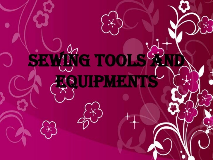 Sewing tools and  equipments