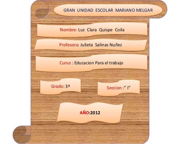 GRAN UNIDAD ESCOLAR MARIANO MELGAR    Nombre: Luz Clara Quispe Coila    Profesora: Julieta Salinas Nuñez    Curso : Educac...