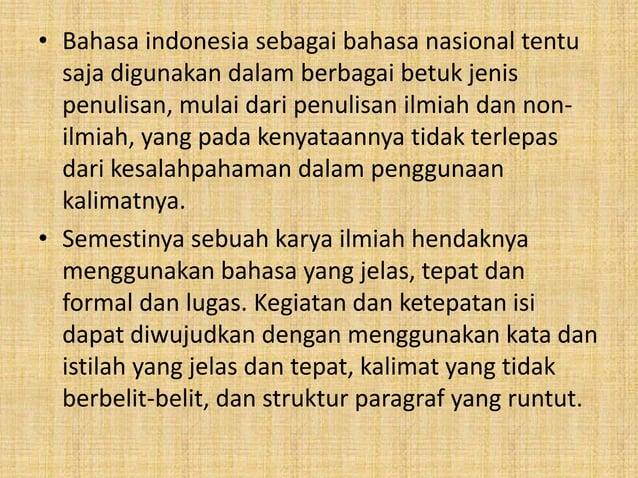 • Bahasa indonesia sebagai bahasa nasional tentu  saja digunakan dalam berbagai betuk jenis  penulisan, mulai dari penulis...