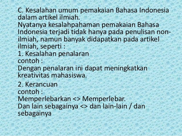 C. Kesalahan umum pemakaian Bahasa Indonesiadalam artikel ilmiah.Nyatanya kesalahpahaman pemakaian BahasaIndonesia terjadi...