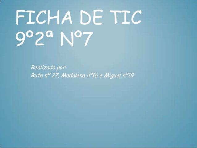 FICHA DE TIC9º2ª Nº7 Realizado por Rute nº 27, Madalena nº16 e Miguel nº19