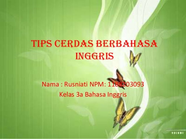 TIPS CERDAS BERBAHASA        INGGRIS Nama : Rusniati NPM: 1188203093     Kelas 3a Bahasa Inggris