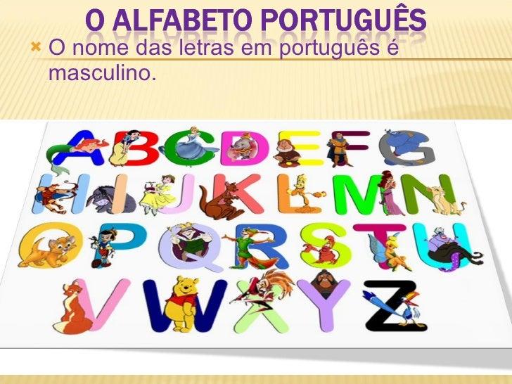 <ul><li>O nome das letras em português é masculino.  </li></ul>