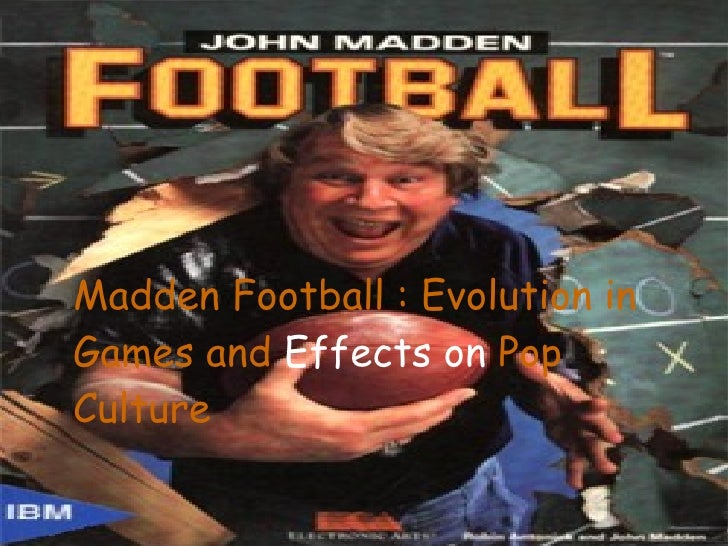 Madden Football : Evolution in Games and  Effects   on  Pop Culture