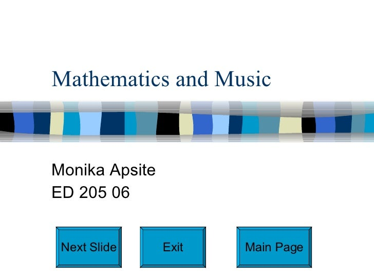 Mathematics and Music Monika Apsite ED 205 06 Next Slide Exit Main Page