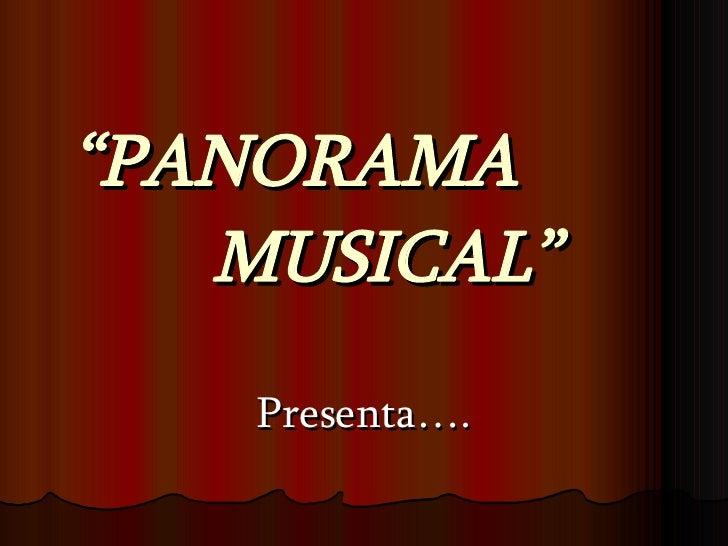 """"""" PANORAMA  MUSICAL"""" Presenta…."""
