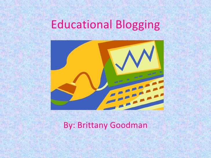Educational Blogging By: Brittany Goodman