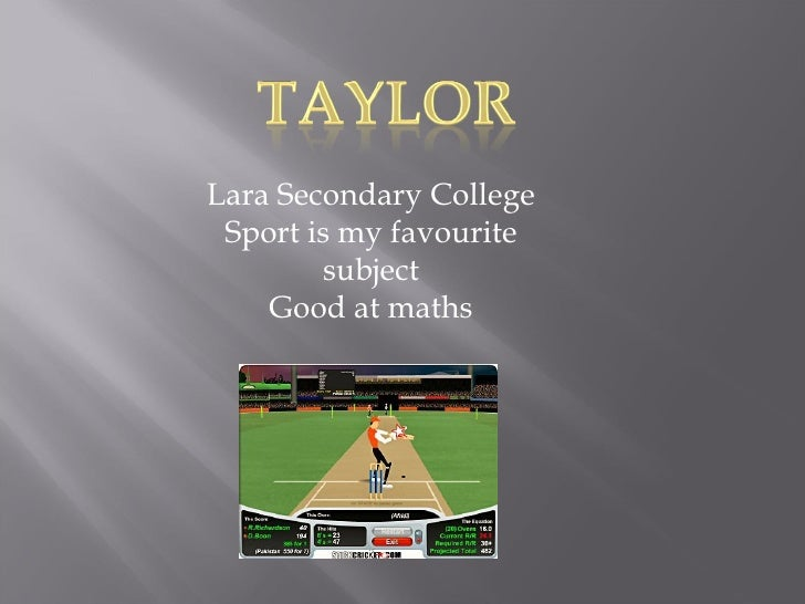 Lara Secondary College Sport is my favourite subject Good at maths