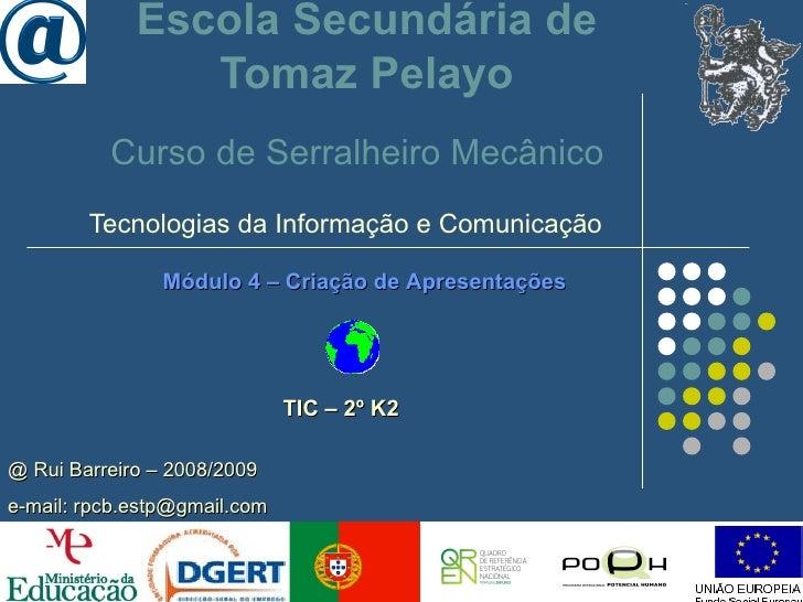 Escola Secundária de Tomaz Pelayo Tecnologias da Informação e Comunicação Módulo 4 – Criação de Apresentações @ Rui Barrei...