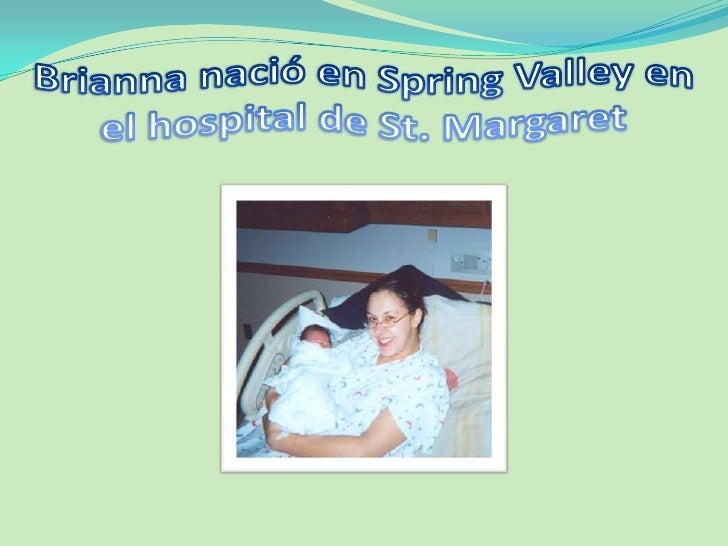 Brianna nació en Spring Valley en el hospital de St. Margaret<br />