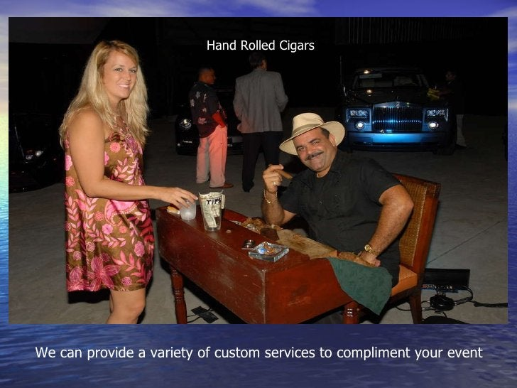 We can provide a variety of custom services to compliment your event Hand Rolled Cigars