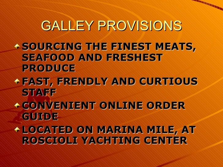 GALLEY PROVISIONS <ul><li>SOURCING   THE FINEST MEATS, SEAFOOD AND FRESHEST PRODUCE </li></ul><ul><li>FAST, FRENDLY AND CU...