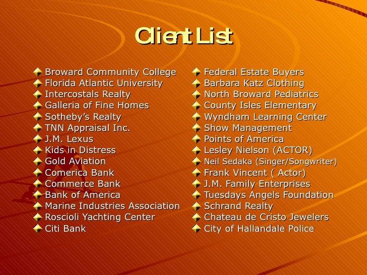 Client List <ul><li>Broward Community College </li></ul><ul><li>Florida Atlantic University </li></ul><ul><li>Intercostals...