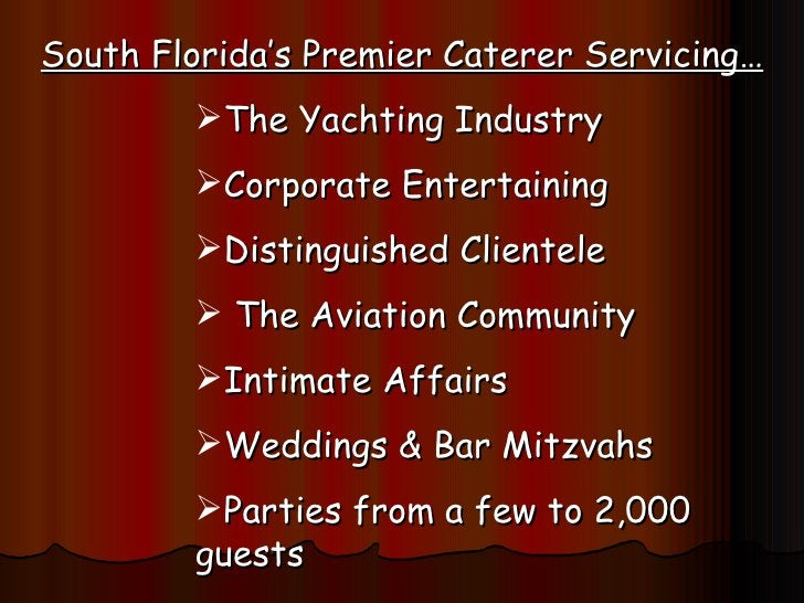 <ul><li>South Florida's Premier Caterer Servicing… </li></ul><ul><ul><ul><ul><ul><li>The Yachting Industry </li></ul></ul>...