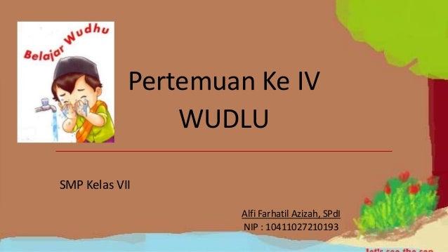 Pertemuan Ke IV                WUDLUSMP Kelas VII                    Alfi Farhatil Azizah, SPdI                    NIP : 1...