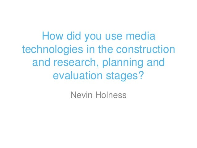 How did you use mediatechnologies in the construction  and research, planning and      evaluation stages?          Nevin H...