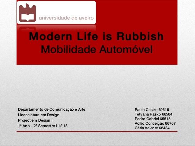 Modern Life is Rubbish      Mobilidade AutomóvelDepartamento de Comunicação e Arte   Paulo Castro 69616Licenciatura em Des...
