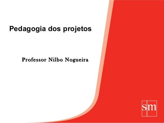 Pedagogia dos projetos   Professor Nilbo Nogueira