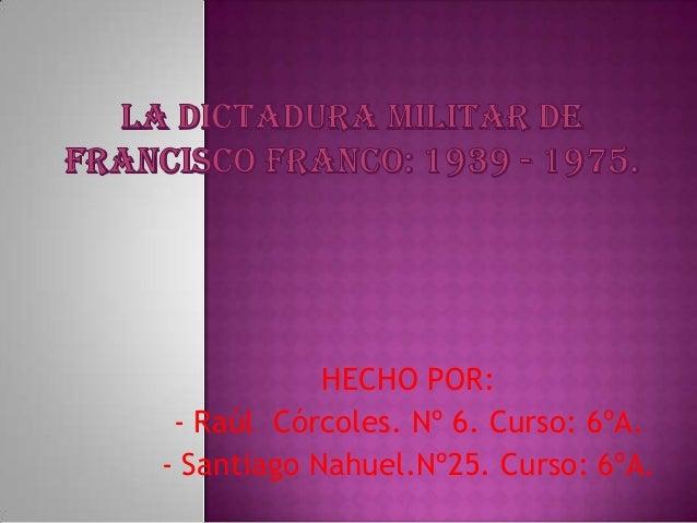 HECHO POR:- Raúl Córcoles. Nº 6. Curso: 6ºA.- Santiago Nahuel.Nº25. Curso: 6ºA.