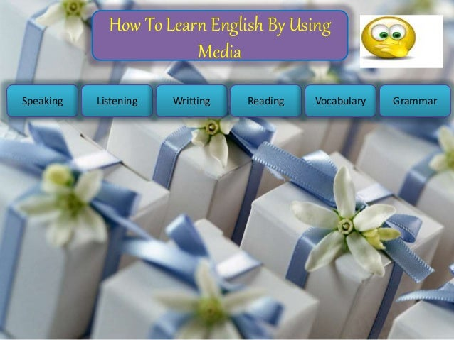 How To Learn English By Using Media Speaking Listening Writting Reading Vocabulary Grammar