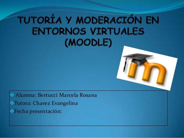  Alumna: Bertucci Marcela Rosana Tutora: Chavez Evangelina Fecha presentación: