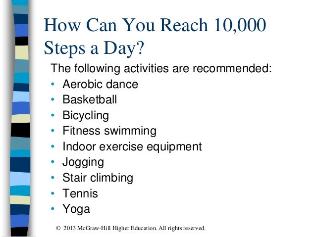 How Can You Reach 10,000 Steps a Day? The following activities are recommended: • Aerobic dance • Basketball • Bicycling •...