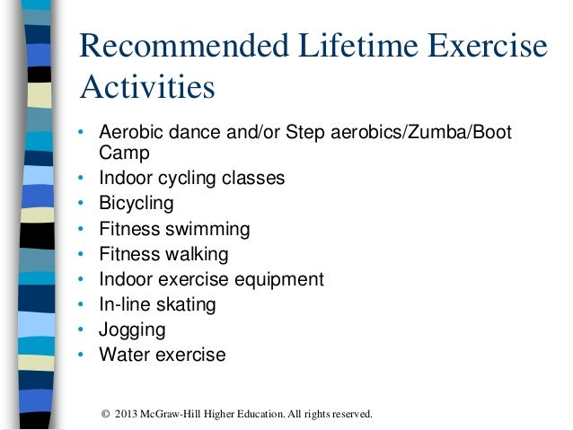 Recommended Lifetime Exercise Activities • Aerobic dance and/or Step aerobics/Zumba/Boot Camp • Indoor cycling classes • B...