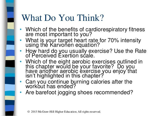 What Do You Think? • Which of the benefits of cardiorespiratory fitness are most important to you? • What is your target h...