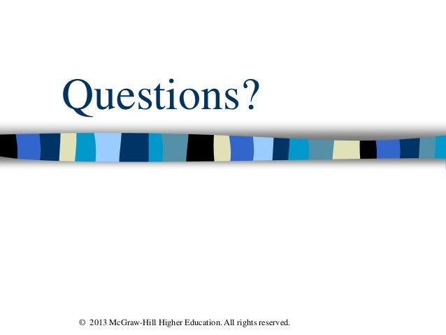 Questions? © 2013 McGraw-Hill Higher Education. All rights reserved.
