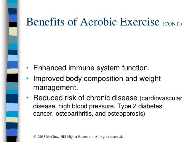 Benefits of Aerobic Exercise (CONT.) • Enhanced immune system function. • Improved body composition and weight management....