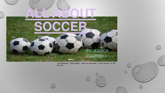 "ALL ABOUT SOCCER BY: JESSICA CAMPBELL Joe Shlabotnik, ""Soccer Balls"", Taken on November 1, 2012 via flickr, CC BY, NC, SA"