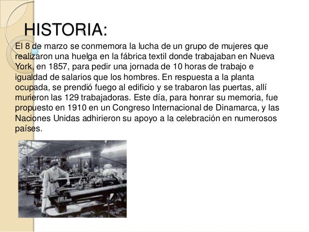 CRONOLOGÍA •  Año 1909 y 1910 - Proclamación del día internacional de la Mujer Trabajadora El 28 de febrero de 1909 se cel...