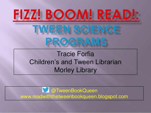Tracie Forfia Children's and Tween Librarian Morley Library @TweenBookQueen www.readwiththetweenbookqueen.blogspot.com