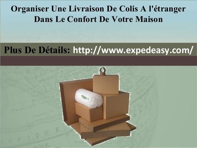 Organiser Une Livraison De Colis A l'étranger Dans Le Confort De Votre Maison  Plus De Détails: http://www.expedeasy.com/