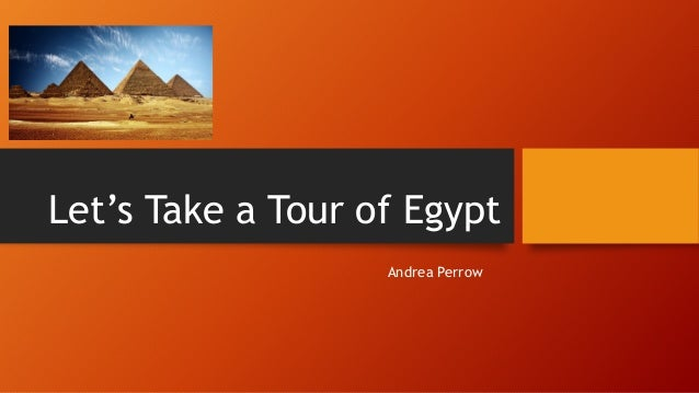 Let's Take a Tour of Egypt Andrea Perrow