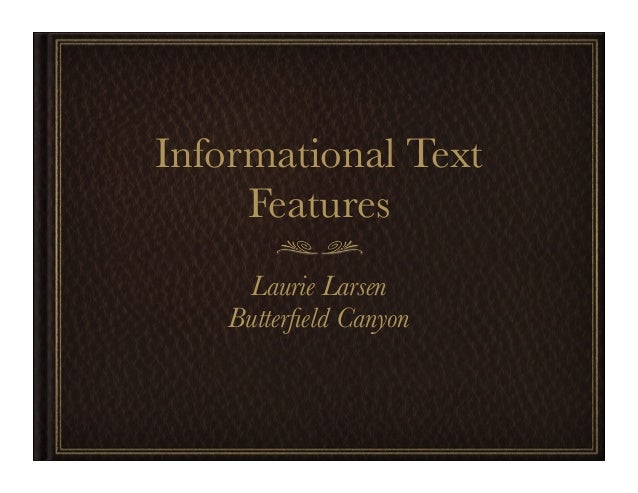 Informational Text Features Laurie Larsen Butterfield Canyon