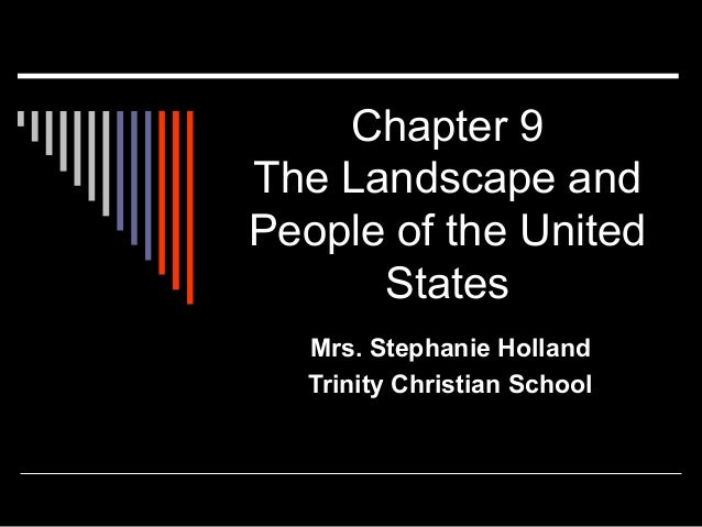 Chapter 9 The Landscape and People of the United States Mrs. Stephanie Holland Trinity Christian School