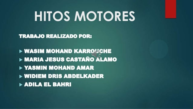 HITOS MOTORES TRABAJO REALIZADO POR:   WASIM MOHAND KARROUCHE    MARIA JESUS CASTAÑO ALAMO    YASMIN MOHAND AMAR    WI...