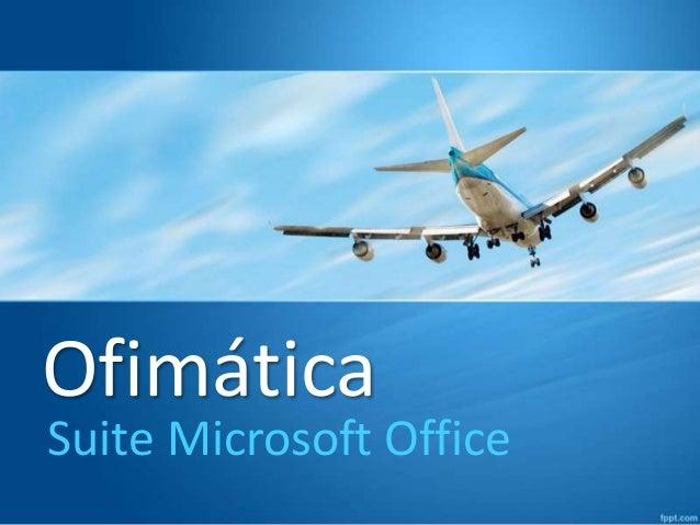 Ofimática  Suite Microsoft Office