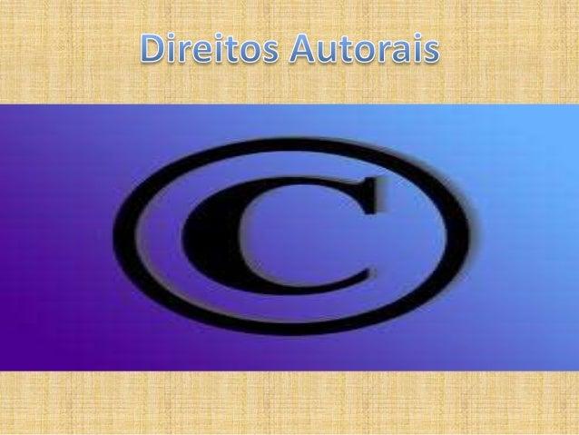 Direitos Autorais Os direitos morais asseguram a autoria da criação ao autor da obra intelectual, no caso de obras protegi...