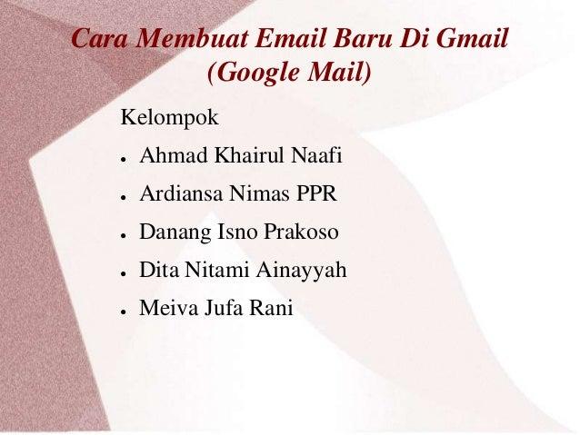 Cara Membuat Email Baru Di Gmail (Google Mail) Kelompok ●  Ahmad Khairul Naafi  ●  Ardiansa Nimas PPR  ●  Danang Isno Prak...