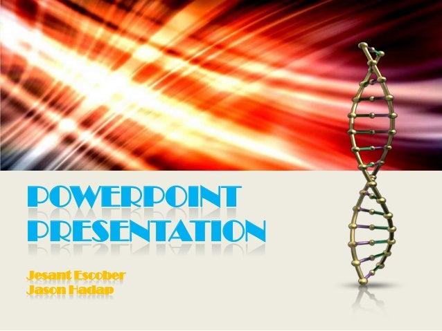POWERPOINT PRESENTATION Jesant Escober Jason Hadap