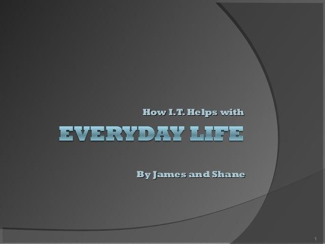 How I.T.Helps withHow I.T.Helps with 1 By James and ShaneBy James and Shane